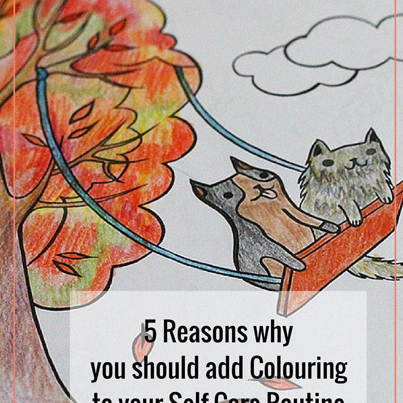 5 Reasons to Add Colouring Books to your Self-Care Routine