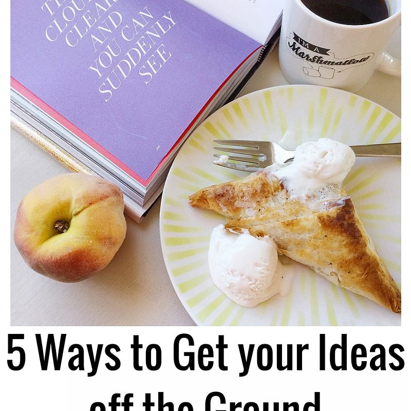 5 Ways to Get your Ideas off the Ground
