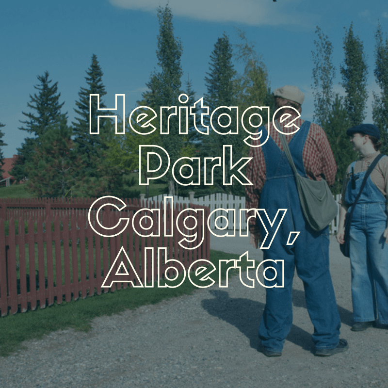 Have More Joy and Challenge your Imagination at Heritage Park, Calgary