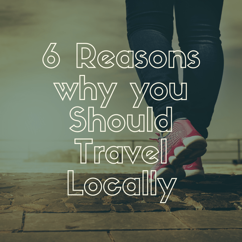 6 Reasons Why You Should Travel Locally Celebrate Life S Adventures