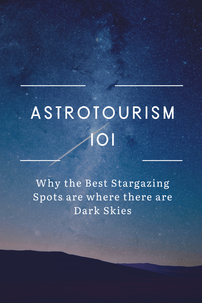 astrotourism 101 Why the Best Stargazing Spots are where there are Dark Skies